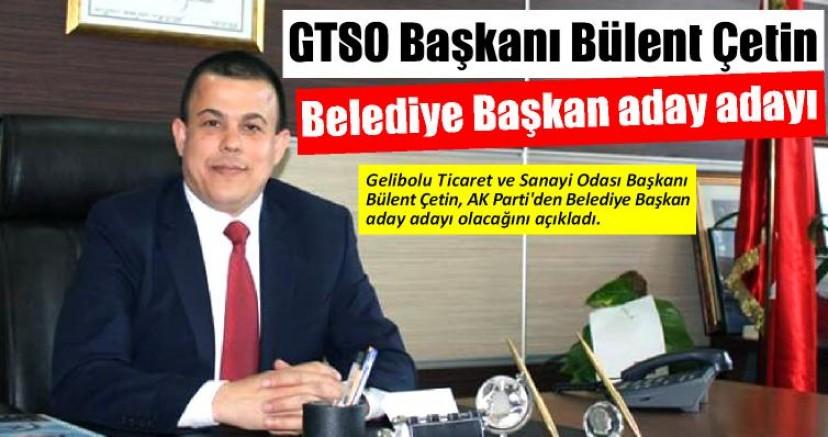 GTSO Başkanı Bülent Çetin Belediye Başkan aday adayı